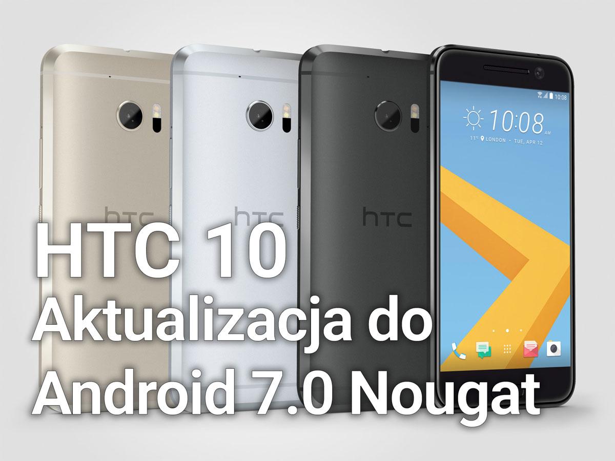 HTC 10: Ręczna aktualizacja OTA do Android 7.0 Nougat